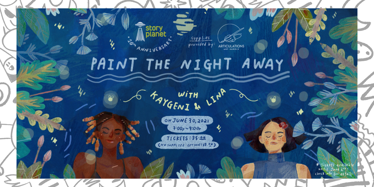 """""""Paint The Night Away with KayGeni and Lina"""" is surrounded by foliage and paintbrushes on a dark blue background dotted with stars. At the bottom are painted images of Story Planet artists KayGeni and Lina. Other details included: June 30, 2021 7-9pm EST. Tickets $35, no supplies option $15. Tickets available until June 6. Check info for more details."""